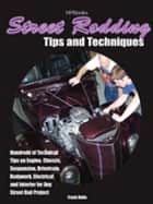 Street Rodding Tips and TechniquesHP1515 - Hundreds of Technical Tips on Engine, Chassis, Suspension, Drivetrain,Bodywork, Electrical and Interior for Any Street Rod Project ebook by Frank Oddo