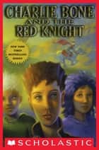 Children of the Red King #8: Charlie Bone and the Red Knight ebook by Jenny Nimmo