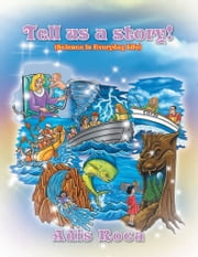 Tell us a Story! - (Science in Everyday Life) ebook by Adis Roca