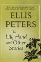 The Lily Hand ebook by Ellis Peters