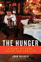 The Hunger - A Story of Food, Desire, and Ambition ebook by John DeLucie,Graydon Carter
