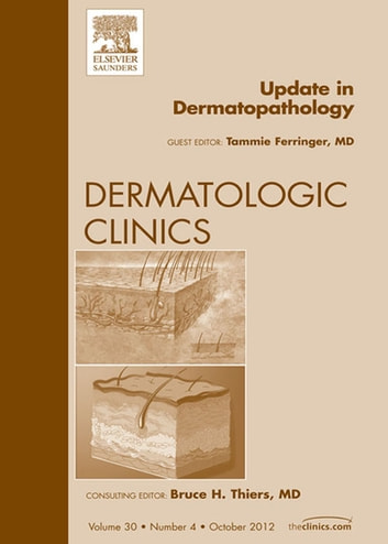 Update in Dermatopathology, An Issue of Dermatologic Clinics - E-Book 電子書籍 by Tammie Ferringer, MD