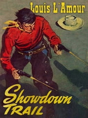 SHOWDOWN TRAIL: A Novel of Wagon Train Days ebook by Louis L'Amour