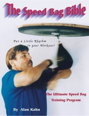 The Speed Bag Bible - The ultimate speed bag training program ebook by Alan Harvey Kahn