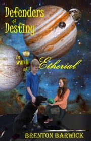 Defenders of Destiny In Search of Etherial. ebook by Brenton Barwick