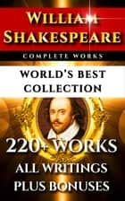 William Shakespeare Complete Works – World's Best Collection - 220+ Plays, Sonnets, Poetry Inc. the rare Apocryphal Plays Plus Commentaries of Works, Full Biography and More ebook by William Shakespeare, William Hazlitt, Samuel Taylor Coleridge,...