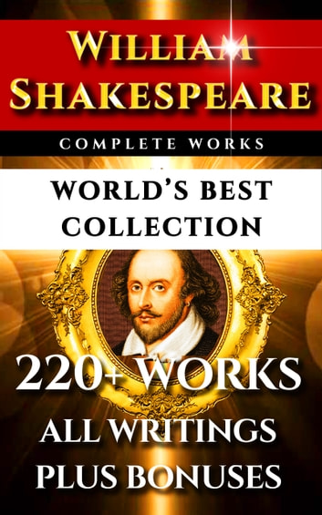 William Shakespeare Complete Works – World's Best Collection - 220+ Plays, Sonnets, Poetry Inc. the rare Apocryphal Plays Plus Commentaries of Works, Full Biography and More 電子書 by William Shakespeare,William Hazlitt,Samuel Taylor Coleridge,Samuel Johnson