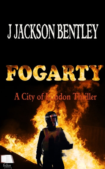 Fogarty: A City of London Thriller ebook by J Jackson Bentley