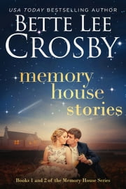 Memory House Stories - Books 1 & 2 of the Memory House Series ebook by Bette Lee Crosby