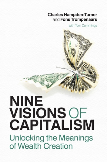 Nine visions of capitalism - Unlocking the meanings of wealth creation ebook by Charles Hampden-Turner,Fons Trompenaars,Tom Cummings