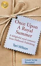 Once Upon a Royal Summer - A delightful royal romance from Hallmark Publishing ebook by Teri Wilson