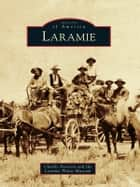 Laramie ebook by Charlie Petersen,Laramie Plains Museum