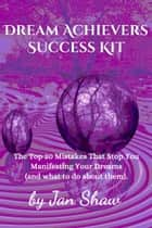 Dream Achievers Success Kit ebook by Jan Shaw