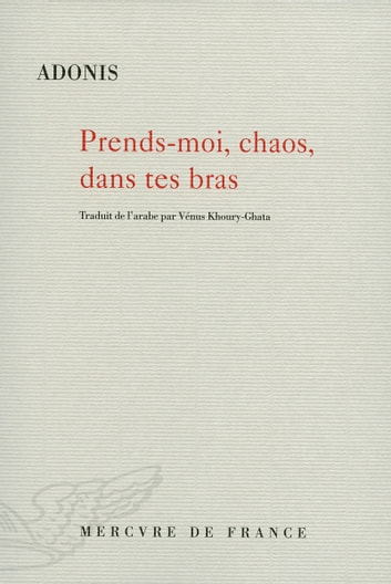 Prends-moi, chaos, dans tes bras ebook by Adonis