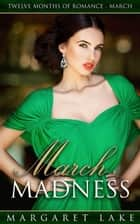 March Madness - Twelve Months of Romance, #3 ebook by Margaret Lake