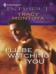 I'll Be Watching You ebook by Tracy Montoya