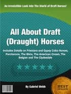 All About Draft (Draught) Horses ebook by Gabriel Webb