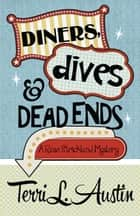 Diners, Dives & Dead Ends ebook by Terri L. Austin