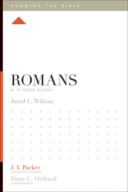 Romans - A 12-Week Study ebook by Jared C. Wilson,J. I. Packer,Lane T. Dennis,Dane C. Ortlund