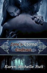 Love's Eternal Embrace ebook by Karen Michelle Nutt