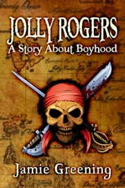 Jolly Rogers: A Story About Boyhood ebook by Jamie Greening