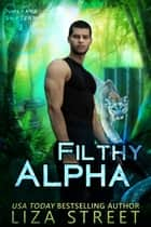 Filthy Alpha ebook by Liza Street