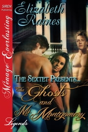 The Sextet Presents... The Ghosts and Ms. Montgomery ebook by Elizabeth Raines