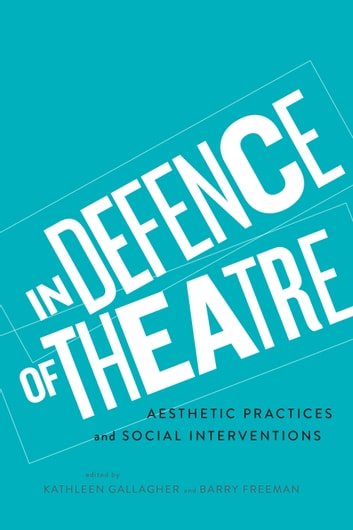 In Defence of Theatre - Aesthetic Practices and Social Interventions ebook by