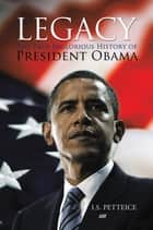 Legacy - The True Inglorious History of President Obama ebook by Irene Petteice
