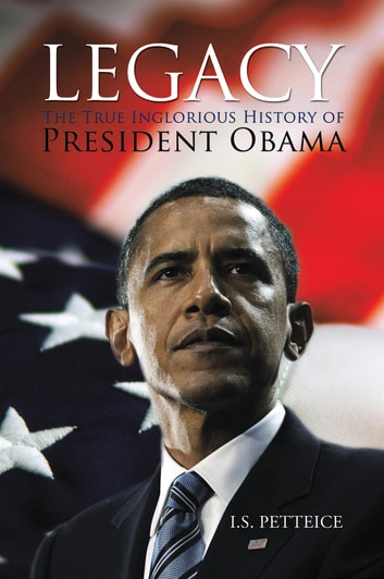 Legacy - The True Inglorious History of President Obama ebook by Irene, Petteice