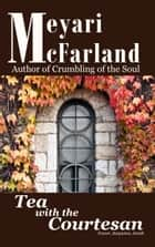 Tea with the Courtesan ebook by Meyari McFarland