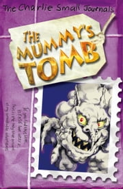 Charlie Small: The Mummy's Tomb ebook by Charlie Small