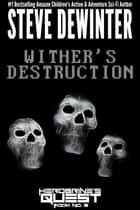 Wither's Destruction ebook by Steve DeWinter