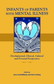 Infants of Parents with Mental Illness - Developmental, Clinical, Cultural, and Personal Perspectives ebook by Anne Sved Williams, Vicki Cowling