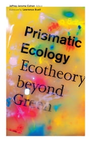 Prismatic Ecology - Ecotheory beyond Green ebook by Jeffrey Jerome Cohen