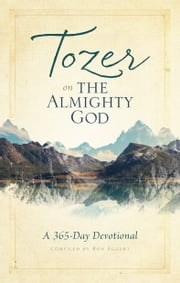 Tozer on the Almighty God - A 365-Day Devotional ebook by A. W. Tozer,Ron Eggert
