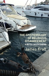 The Epistemology of Religious Disagreement - A Better Understanding ebook by James Kraft