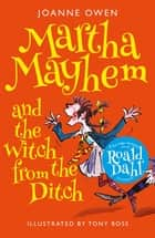 Martha Mayhem and the Witch from the Ditch ebook by Joanne Owen