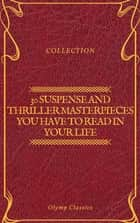 30 Suspense and Thriller Masterpieces you have to read in your life (Olymp Classics) ebook by Marcel Allain, Grant Allen, John Buchan,...