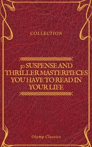 30 Suspense and Thriller Masterpieces you have to read in your life (Olymp Classics) ekitaplar by Marcel Allain, Grant Allen, John Buchan,...