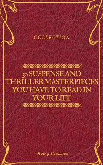 30 Suspense and Thriller Masterpieces you have to read in your life (Olymp Classics) ebook by Marcel Allain,Grant Allen,John Buchan,Edgar Rice Burroughs,Gilbert Keith Chesterton,Erskine Childers,Wilkie Collins,Arthur Griffiths,Henry Rider Haggard,Thomas Hardy,Anthony Hope,William Andrew Johnston,Frederic Arnold Kummer,William Le Queux,Frank Norris,Edward Phillips Oppenheim,Mary Roberts Rinehart,Allen Upward,Louis Joseph Vance,Edgar Wallace,Fred Merrick White,Olymp Classics