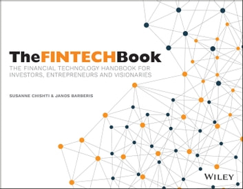 The FINTECH Book - The Financial Technology Handbook for Investors, Entrepreneurs and Visionaries ebook by Susanne Chishti,Janos Barberis