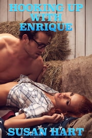 Hooking Up With Enrique (An Erotic Adult Romance) ebook by Susan Hart