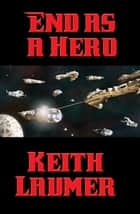 End as a Hero - With linked Table of Contents ebook by Keith Laumer