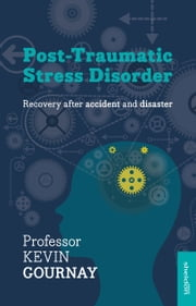 Post-Traumatic Stress Disorder - Recovery after accident and disaster ebook by Kevin Gournay