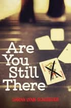 Are You Still There ebook by Sarah Lynn Scheerger