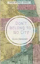 Don't Belong to No City ebook by Olivia Orndorff