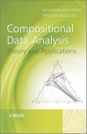 Compositional Data Analysis - Theory and Applications ebook by Vera Pawlowsky-Glahn,Antonella Buccianti