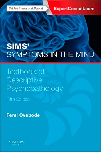 Sims' Symptoms in the Mind E-Book - Textbook of Descriptive Psychopathology ebook by Femi Oyebode, MBBS, MD, PhD, FRCPsych