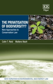 The Privatisation of Biodiversity? - New Approaches to Conservation Law ebook by Colin T. Reid, Walters Nsoh
